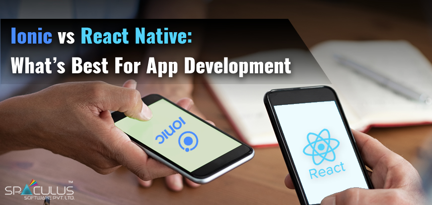 Which one is best for app development -React native or ionic